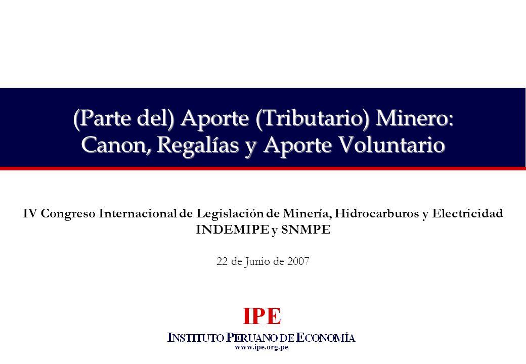 www.ipe.org.pe (Parte del) Aporte (Tributario) Minero: Canon, Regalías y Aporte Voluntario IV Congreso Internacional de Legislación de Minería, Hidroc