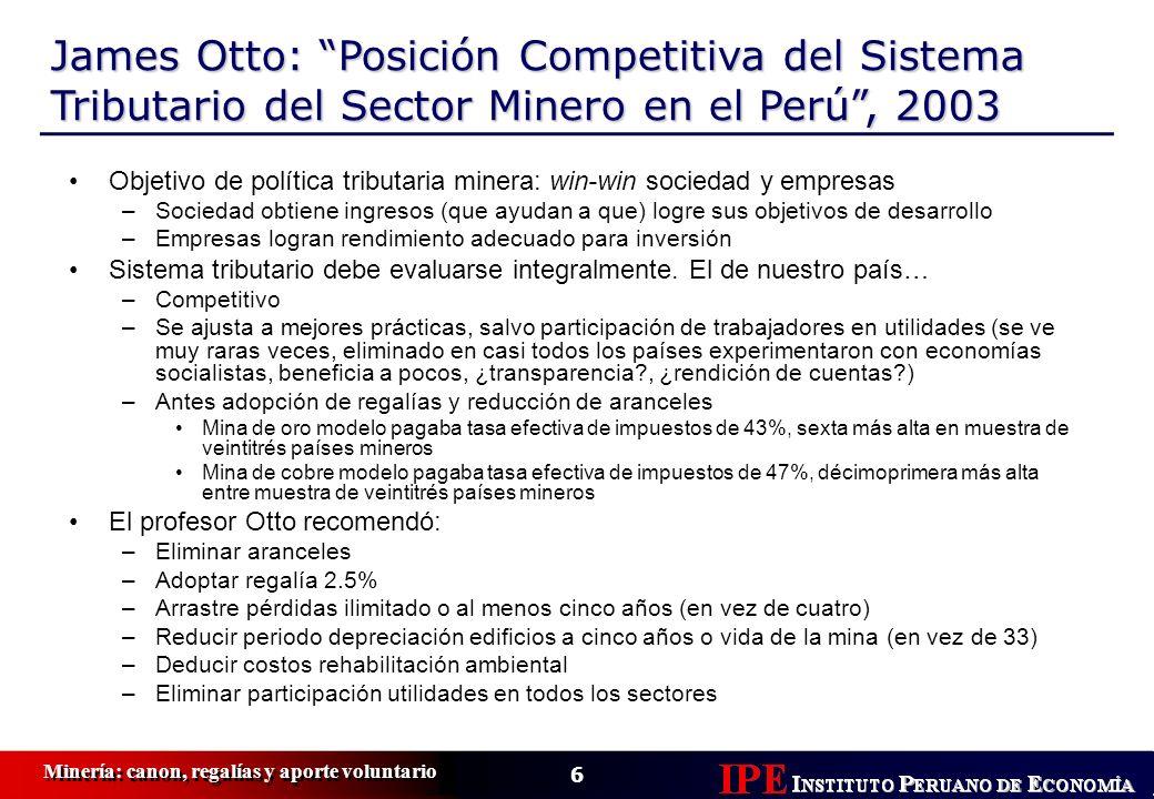 6 Minería: canon, regalías y aporte voluntario James Otto: Posición Competitiva del Sistema Tributario del Sector Minero en el Perú, 2003 Objetivo de