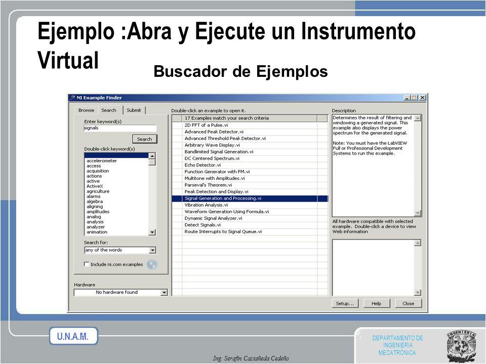 DEPARTAMENTO DE INGENIERIA MECATRÓNICA. Ing. Serafin Castañeda Cedeño Ejemplo :Abra y Ejecute un Instrumento Virtual Buscador de Ejemplos