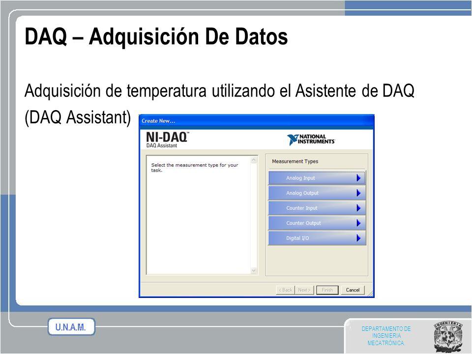 DEPARTAMENTO DE INGENIERIA MECATRÓNICA. DAQ – Adquisición De Datos Adquisición de temperatura utilizando el Asistente de DAQ (DAQ Assistant)