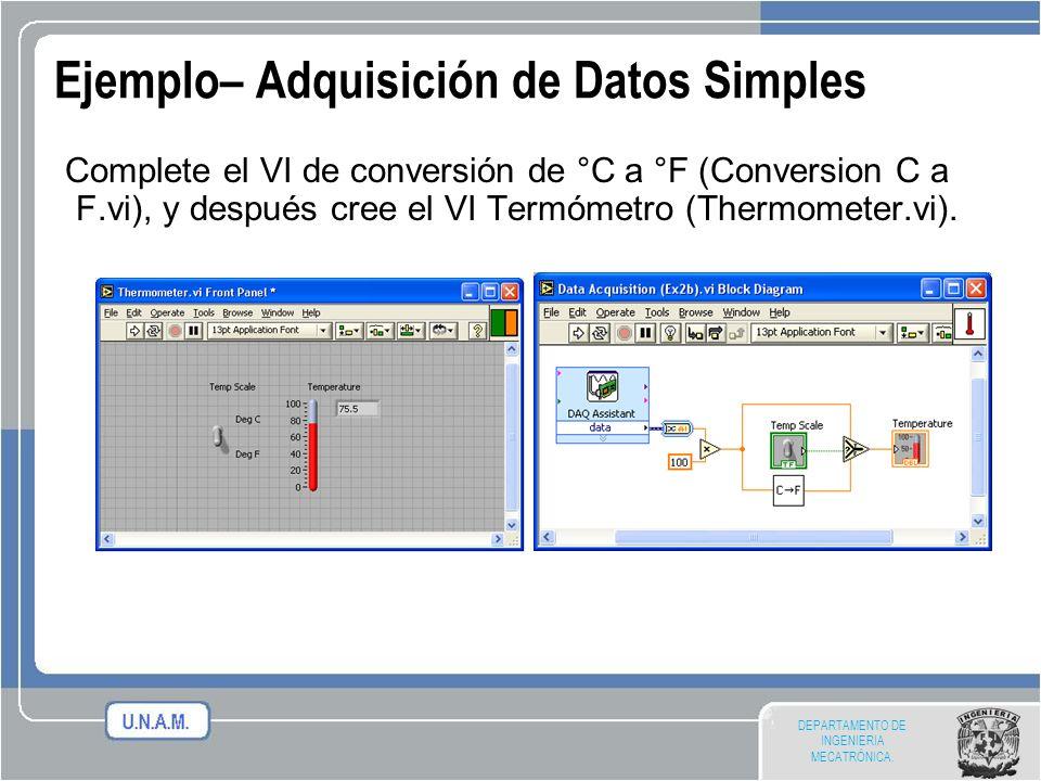 DEPARTAMENTO DE INGENIERIA MECATRÓNICA. Ejemplo– Adquisición de Datos Simples Complete el VI de conversión de °C a °F (Conversion C a F.vi), y después