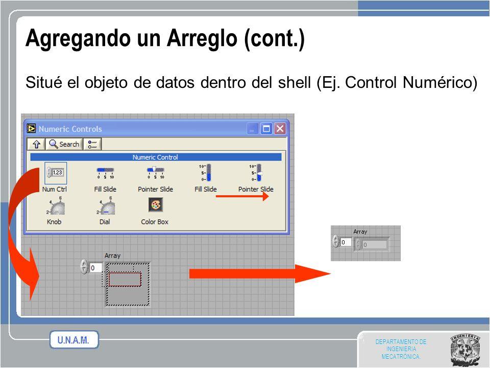 DEPARTAMENTO DE INGENIERIA MECATRÓNICA. Agregando un Arreglo (cont.) Situé el objeto de datos dentro del shell (Ej. Control Numérico)