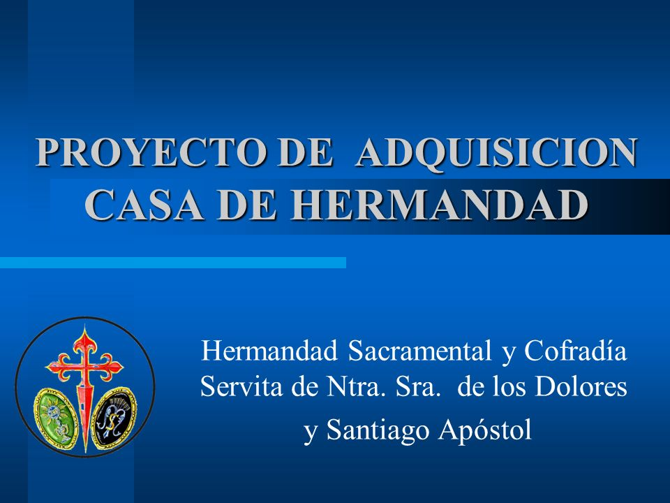 PROYECTO DE ADQUISICION CASA DE HERMANDAD Hermandad Sacramental y Cofradía Servita de Ntra.