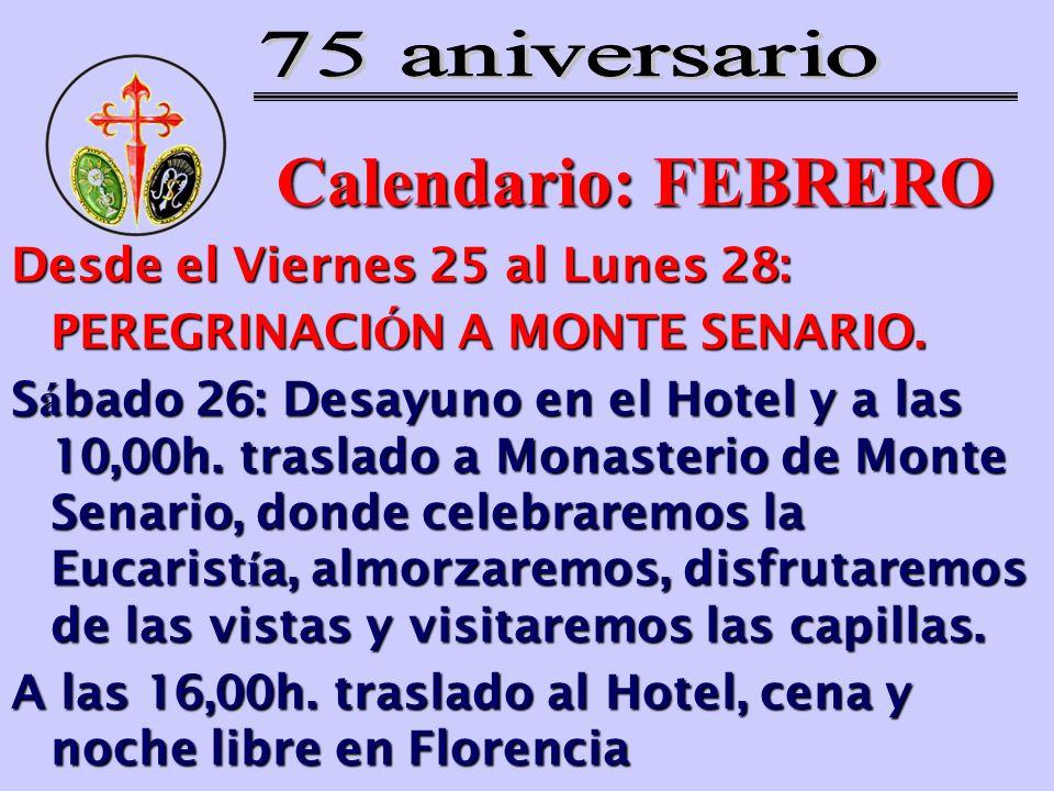 Calendario: FEBRERO Desde el Viernes 25 al Lunes 28: PEREGRINACI Ó N A MONTE SENARIO. S á bado 26: Desayuno en el Hotel y a las 10,00h. traslado a Mon
