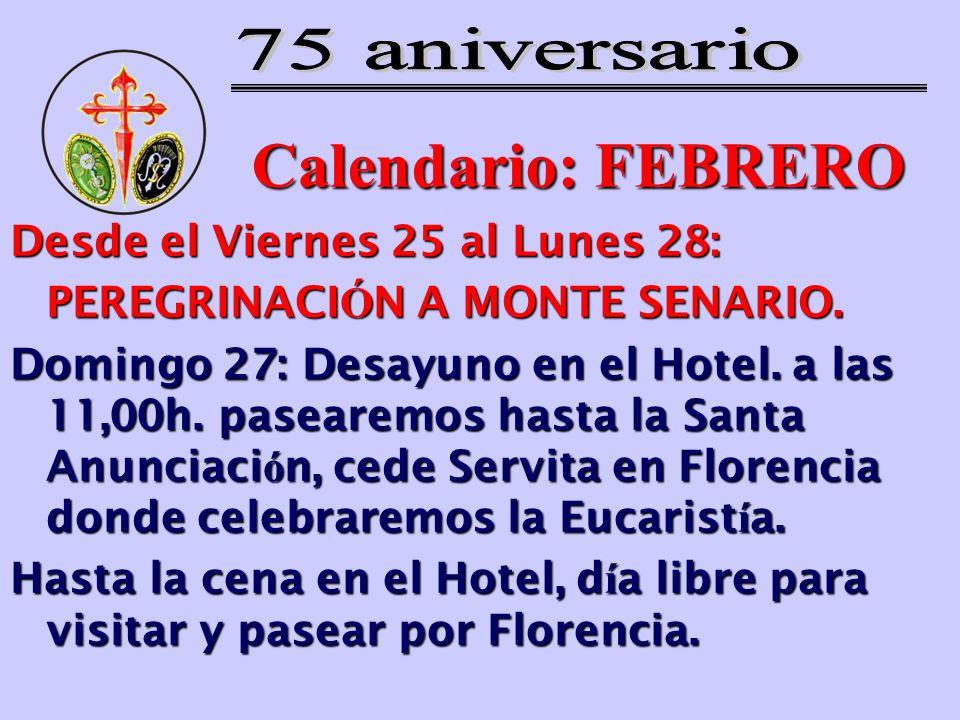 Calendario: FEBRERO Desde el Viernes 25 al Lunes 28: PEREGRINACI Ó N A MONTE SENARIO. Domingo 27: Desayuno en el Hotel. a las 11,00h. pasearemos hasta