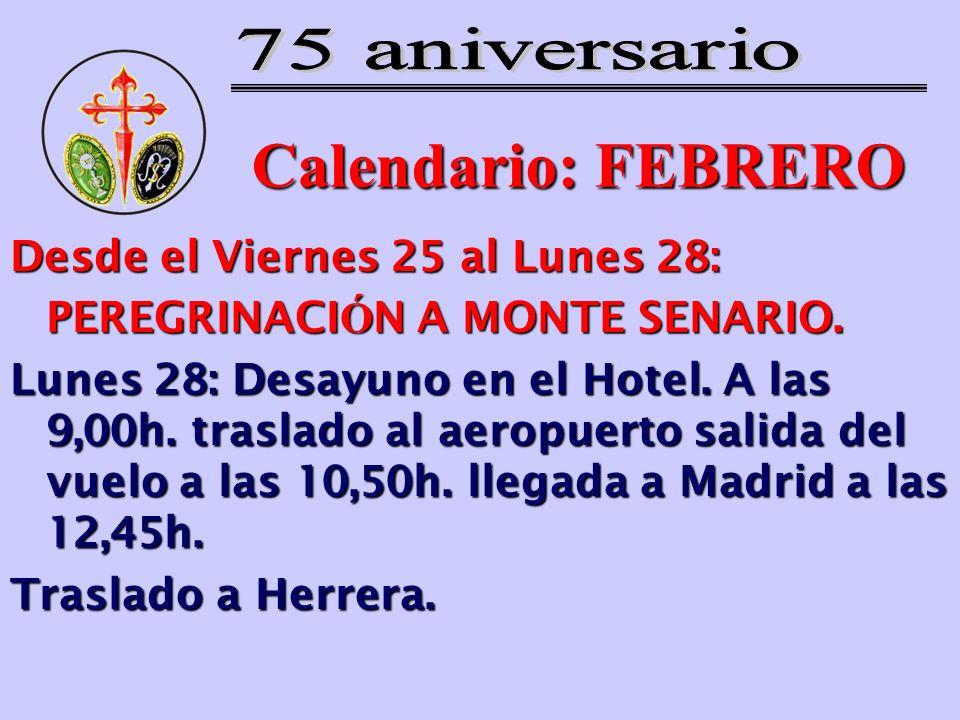 Calendario: FEBRERO Desde el Viernes 25 al Lunes 28: PEREGRINACI Ó N A MONTE SENARIO. Lunes 28: Desayuno en el Hotel. A las 9,00h. traslado al aeropue