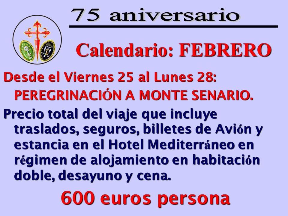 Calendario: FEBRERO Desde el Viernes 25 al Lunes 28: PEREGRINACI Ó N A MONTE SENARIO. Precio total del viaje que incluye traslados, seguros, billetes
