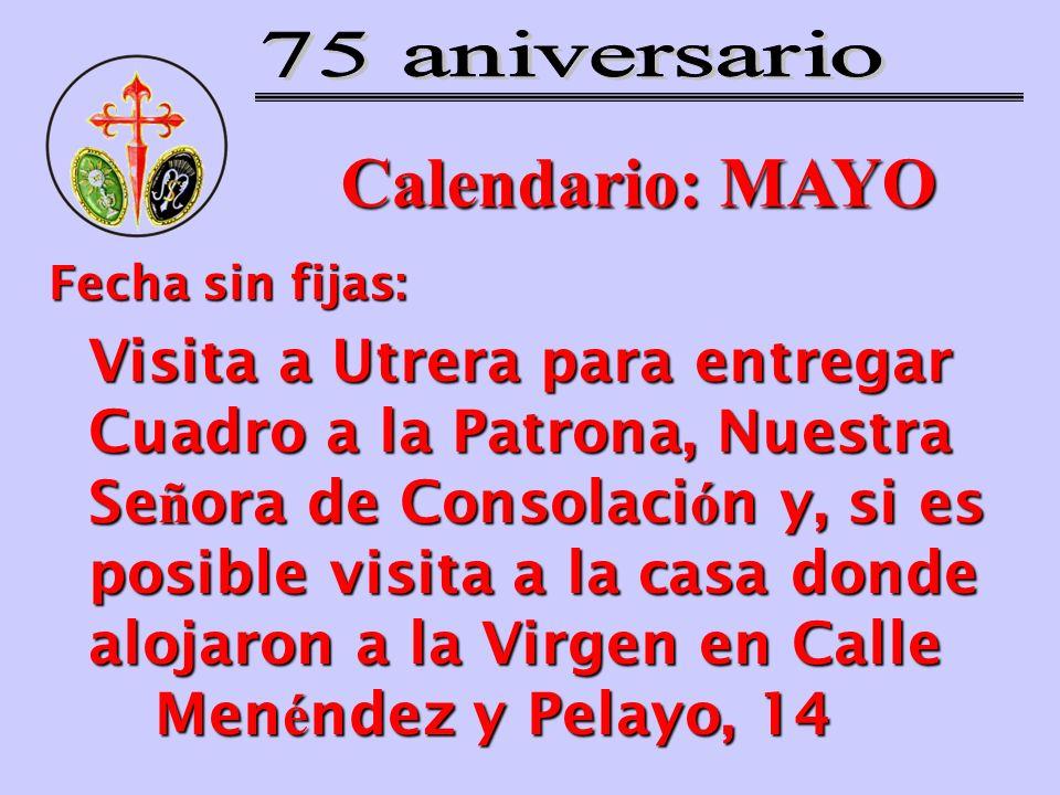 Calendario: MAYO Fecha sin fijas: Visita a Utrera para entregar Cuadro a la Patrona, Nuestra Se ñ ora de Consolaci ó n y, si es posible visita a la ca
