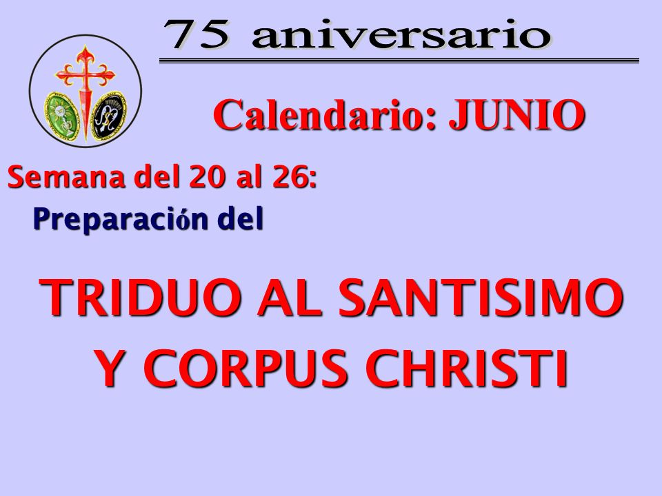 Calendario: JUNIO Semana del 20 al 26: Preparaci ó n del TRIDUO AL SANTISIMO Y CORPUS CHRISTI