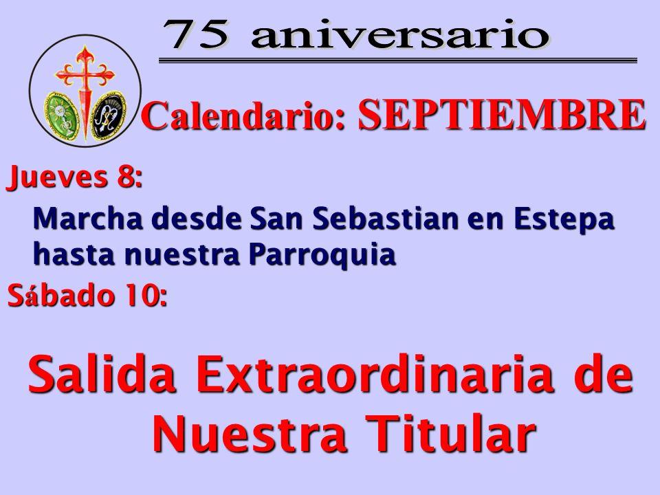 Calendario: SEPTIEMBRE Jueves 8: Marcha desde San Sebastian en Estepa hasta nuestra Parroquia S á bado 10: Salida Extraordinaria de Nuestra Titular