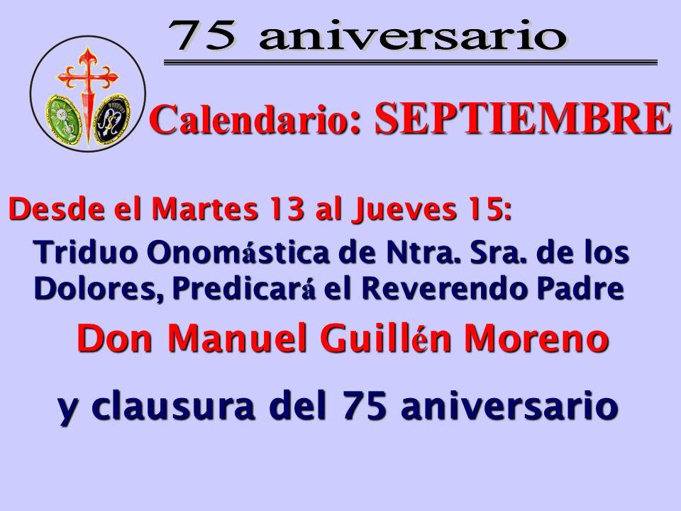 Calendario : SEPTIEMBRE Desde el Martes 13 al Jueves 15: Triduo Onom á stica de Ntra. Sra. de los Dolores, Predicar á el Reverendo Padre Don Manuel Gu