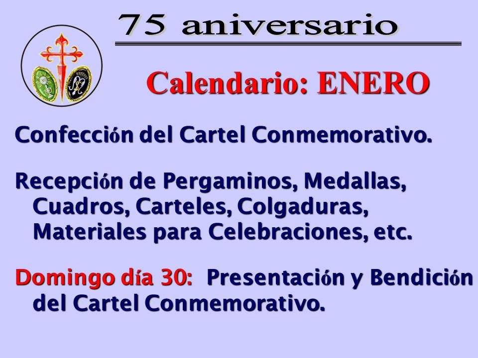 Calendario: ENERO Confecci ó n del Cartel Conmemorativo. Recepci ó n de Pergaminos, Medallas, Cuadros, Carteles, Colgaduras, Materiales para Celebraci