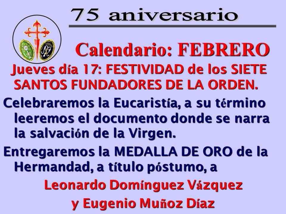Calendario: FEBRERO Jueves d í a 17: FESTIVIDAD de los SIETE SANTOS FUNDADORES DE LA ORDEN. Jueves d í a 17: FESTIVIDAD de los SIETE SANTOS FUNDADORES