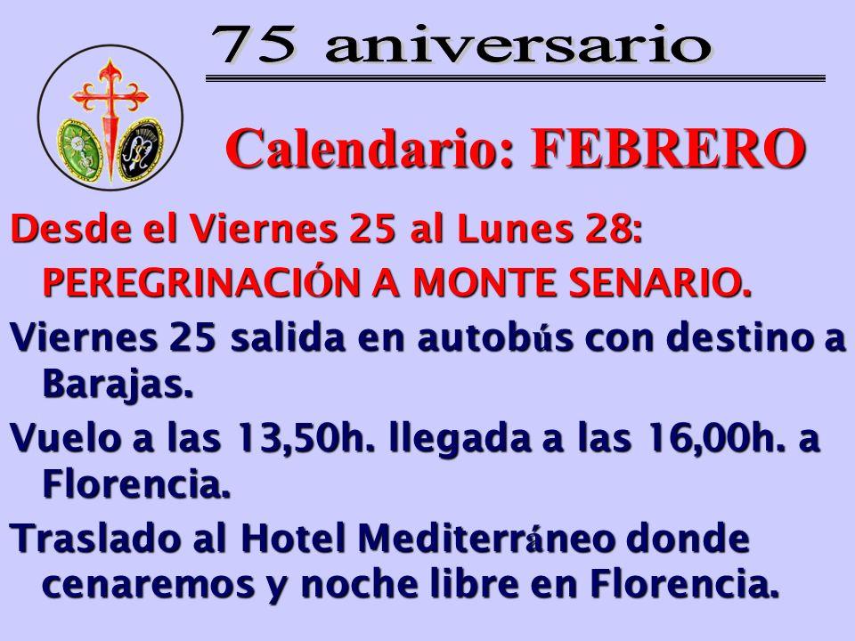 Calendario: FEBRERO Desde el Viernes 25 al Lunes 28: PEREGRINACI Ó N A MONTE SENARIO. Viernes 25 salida en autob ú s con destino a Barajas. Vuelo a la
