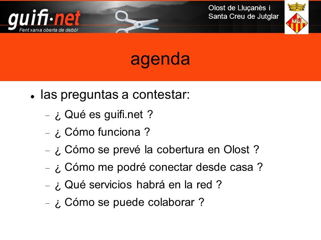 Olost de Lluçanès i Santa Creu de Jutglar las preguntas a contestar: ¿ Qué es guifi.net ? ¿ Cómo funciona ? ¿ Cómo se prevé la cobertura en Olost ? ¿