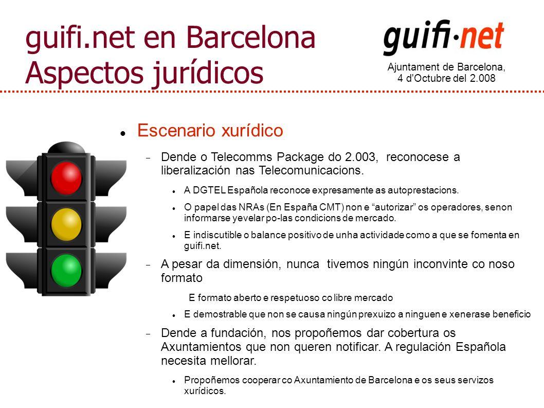 Ajuntament de Barcelona, 4 d Octubre del 2.008 guifi.net en Barcelona Aspectos jurídicos Escenario xurídico Dende o Telecomms Package do 2.003, reconocese a liberalización nas Telecomunicacions.