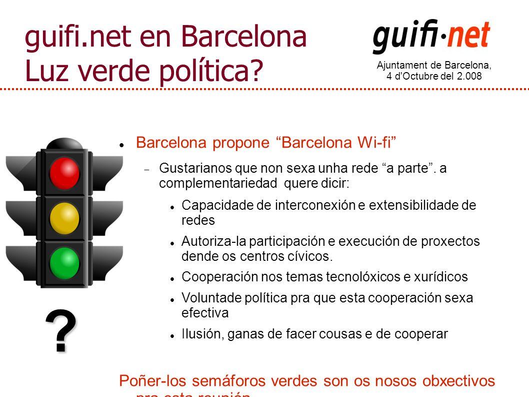 Ajuntament de Barcelona, 4 d Octubre del 2.008 guifi.net en Barcelona Luz verde política.