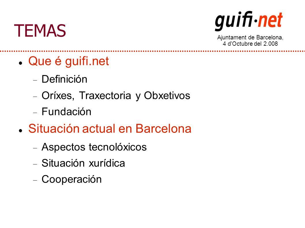 Ajuntament de Barcelona, 4 d Octubre del 2.008 TEMAS Que é guifi.net Definición Oríxes, Traxectoria y Obxetivos Fundación Situación actual en Barcelona Aspectos tecnolóxicos Situación xurídica Cooperación
