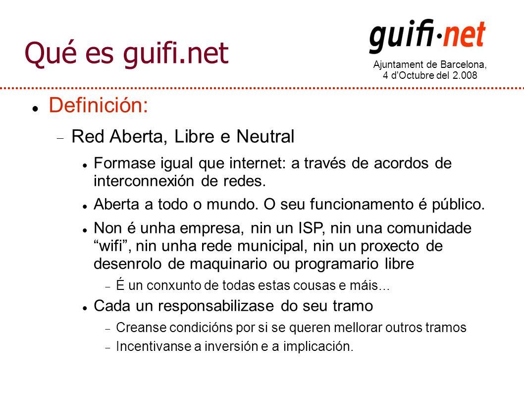 Ajuntament de Barcelona, 4 d Octubre del 2.008 Qué es guifi.net Definición: Red Aberta, Libre e Neutral Formase igual que internet: a través de acordos de interconnexión de redes.
