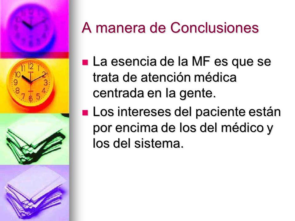 A manera de Conclusiones La esencia de la MF es que se trata de atención médica centrada en la gente.