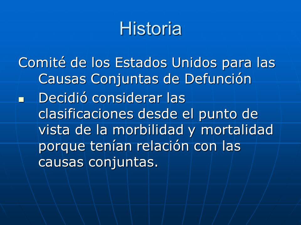 Historia Comité de los Estados Unidos para las Causas Conjuntas de Defunción Decidió considerar las clasificaciones desde el punto de vista de la morbilidad y mortalidad porque tenían relación con las causas conjuntas.