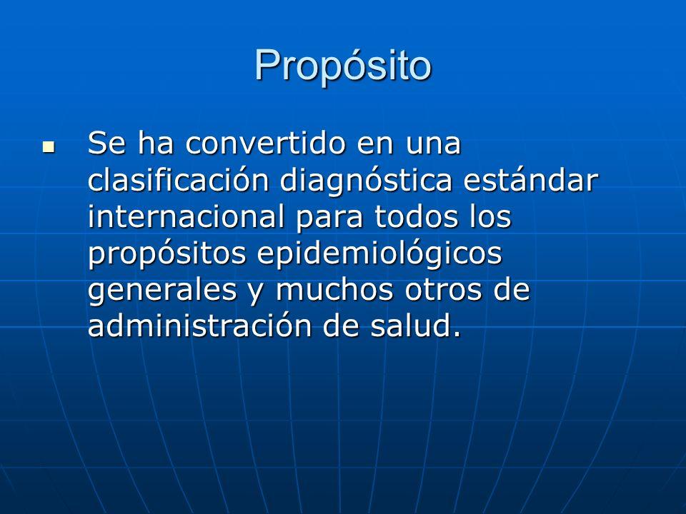 Propósito Se ha convertido en una clasificación diagnóstica estándar internacional para todos los propósitos epidemiológicos generales y muchos otros de administración de salud.