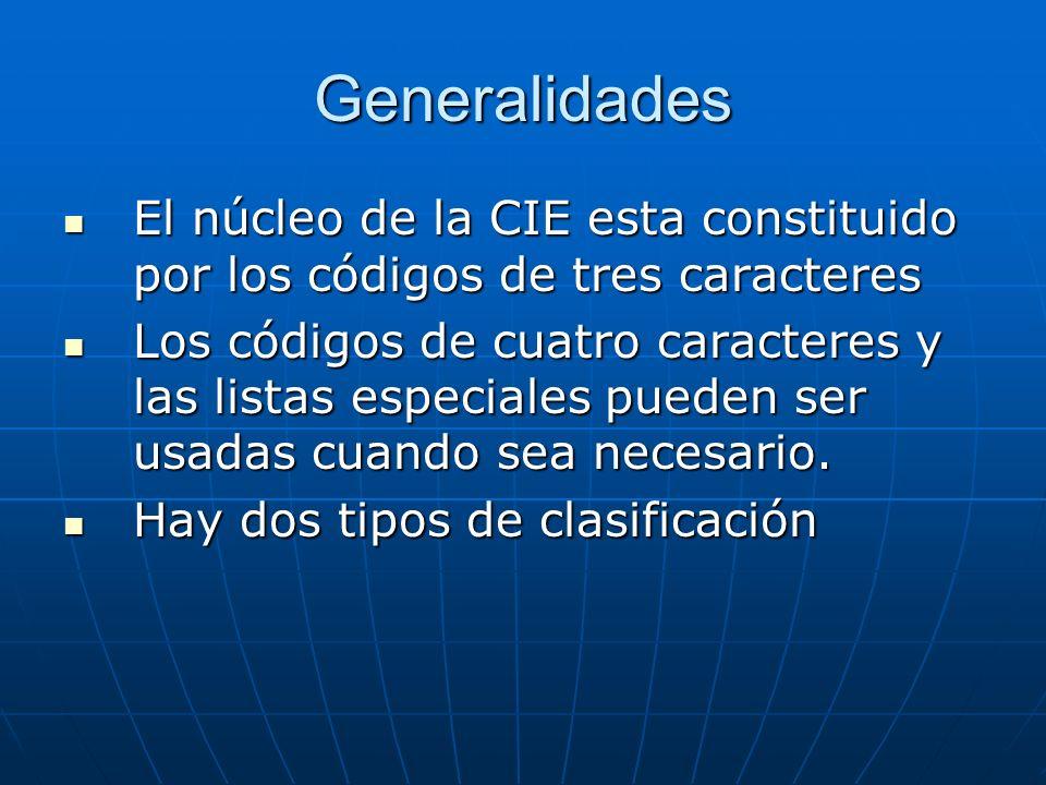 Generalidades El núcleo de la CIE esta constituido por los códigos de tres caracteres El núcleo de la CIE esta constituido por los códigos de tres caracteres Los códigos de cuatro caracteres y las listas especiales pueden ser usadas cuando sea necesario.
