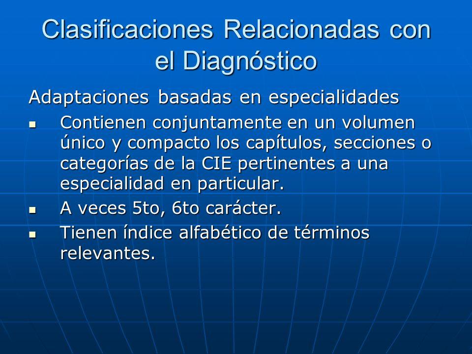 Clasificaciones Relacionadas con el Diagnóstico Adaptaciones basadas en especialidades Contienen conjuntamente en un volumen único y compacto los capítulos, secciones o categorías de la CIE pertinentes a una especialidad en particular.