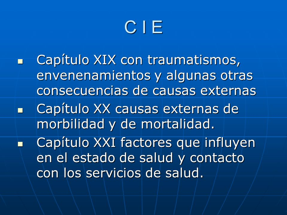 C I E Capítulo XIX con traumatismos, envenenamientos y algunas otras consecuencias de causas externas Capítulo XIX con traumatismos, envenenamientos y algunas otras consecuencias de causas externas Capítulo XX causas externas de morbilidad y de mortalidad.