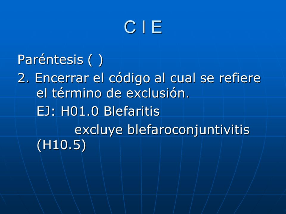 C I E Paréntesis ( ) 2.Encerrar el código al cual se refiere el término de exclusión.
