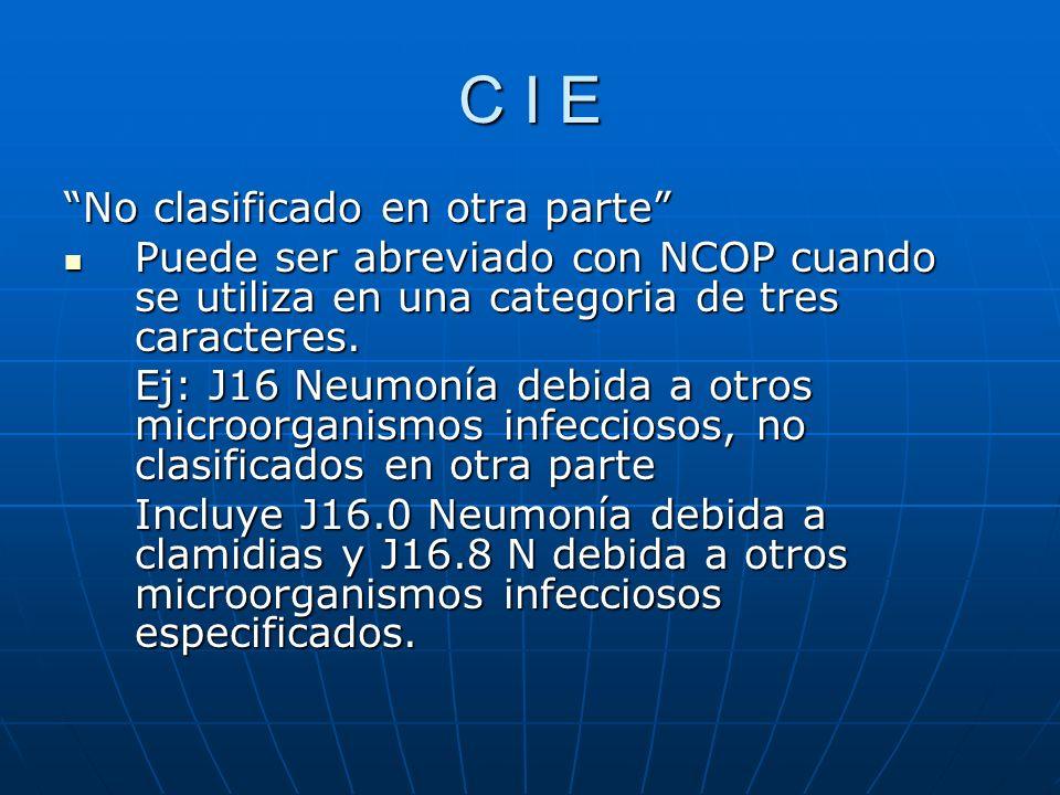 C I E No clasificado en otra parte Puede ser abreviado con NCOP cuando se utiliza en una categoria de tres caracteres.
