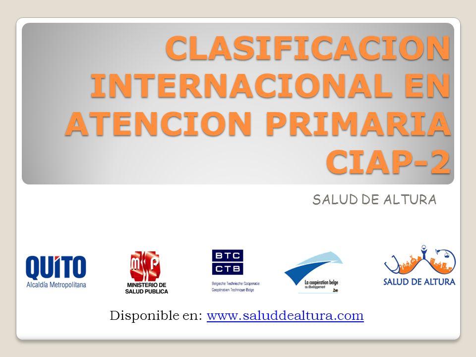 CLASIFICACION INTERNACIONAL EN ATENCION PRIMARIA CIAP-2 SALUD DE ALTURA Disponible en: www.saluddealtura.comwww.saluddealtura.com