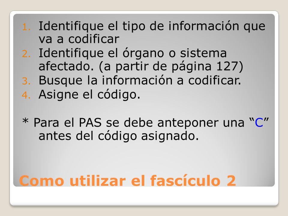 Como utilizar el fascículo 2 1.Identifique el tipo de información que va a codificar 2.