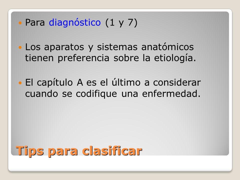 Tips para clasificar Para diagnóstico (1 y 7) Los aparatos y sistemas anatómicos tienen preferencia sobre la etiología.
