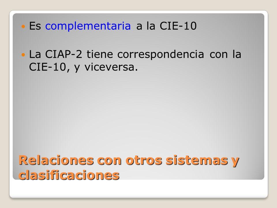 Relaciones con otros sistemas y clasificaciones Es complementaria a la CIE-10 La CIAP-2 tiene correspondencia con la CIE-10, y viceversa.