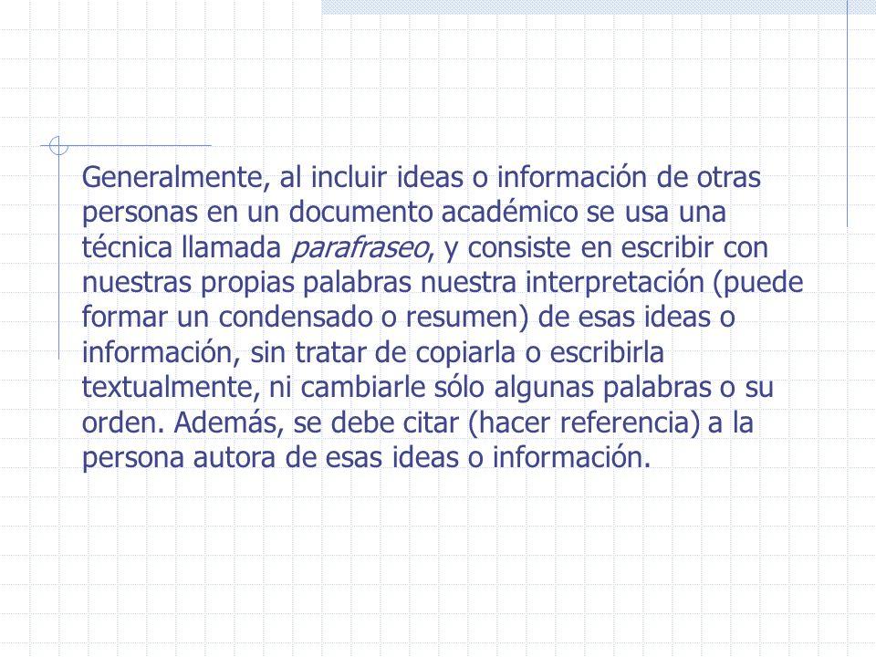 Generalmente, al incluir ideas o información de otras personas en un documento académico se usa una técnica llamada parafraseo, y consiste en escribir