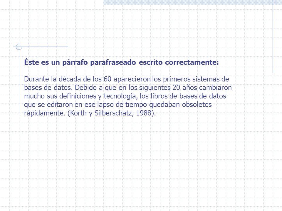 Éste es un párrafo parafraseado escrito correctamente: Durante la década de los 60 aparecieron los primeros sistemas de bases de datos. Debido a que e