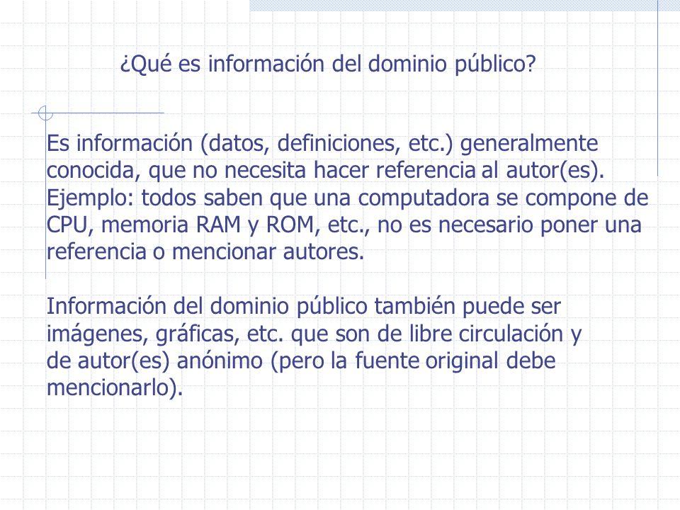 ¿Qué es información del dominio público? Es información (datos, definiciones, etc.) generalmente conocida, que no necesita hacer referencia al autor(e
