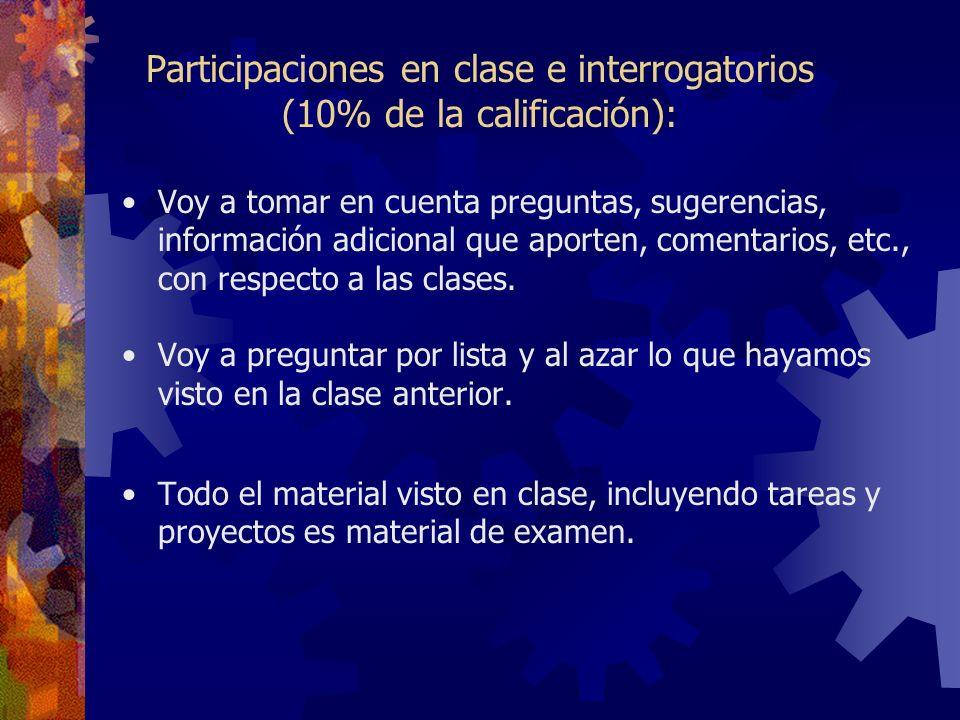 Participaciones en clase e interrogatorios (10% de la calificación): Voy a tomar en cuenta preguntas, sugerencias, información adicional que aporten,