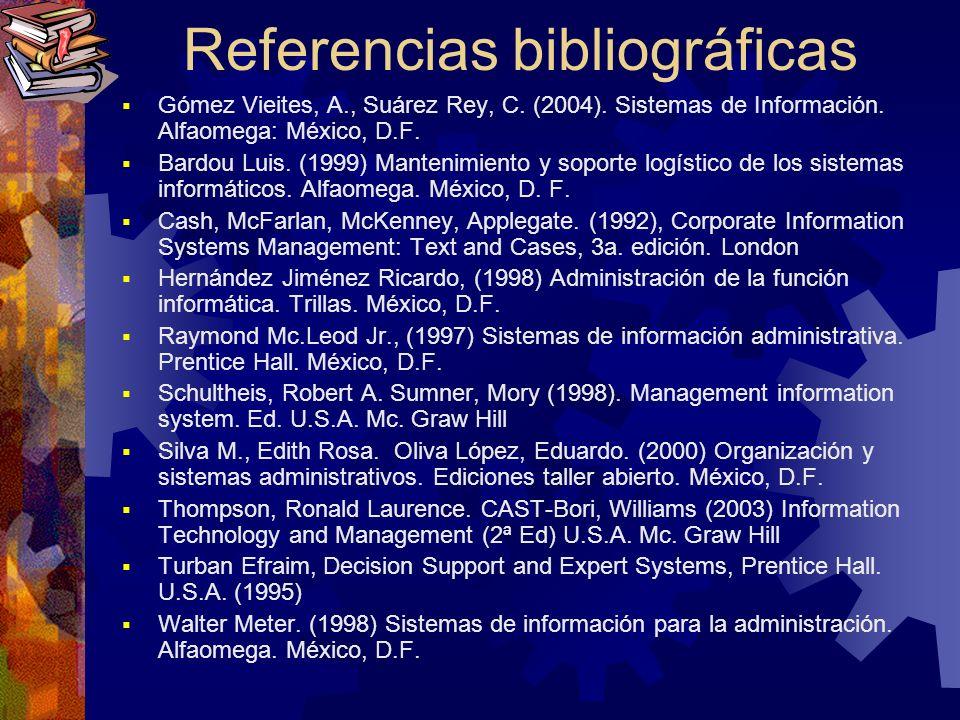 Referencias bibliográficas Gómez Vieites, A., Suárez Rey, C. (2004). Sistemas de Información. Alfaomega: México, D.F. Bardou Luis. (1999) Mantenimient