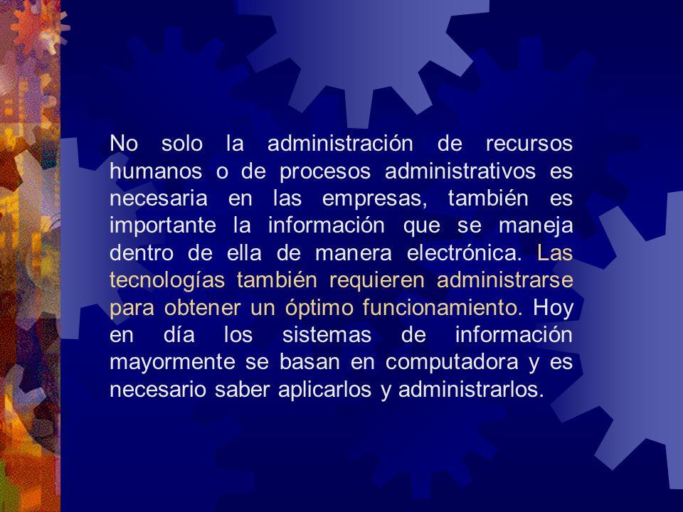 No solo la administración de recursos humanos o de procesos administrativos es necesaria en las empresas, también es importante la información que se