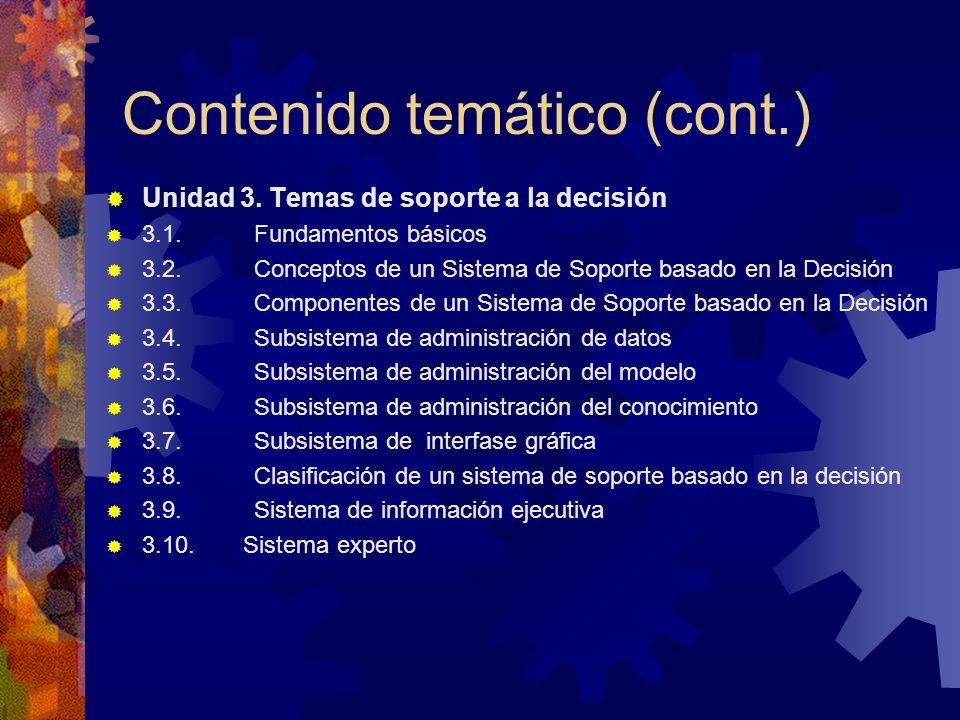 Contenido temático (cont.) Unidad 3. Temas de soporte a la decisión 3.1. Fundamentos básicos 3.2. Conceptos de un Sistema de Soporte basado en la Deci