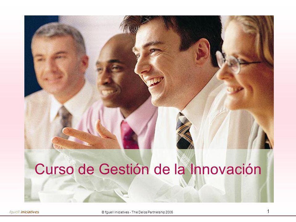 Otra forma de ver su empresa © fguell iniciatives - The Delos Partnership 2005 1 Curso de Gestión de la Innovación