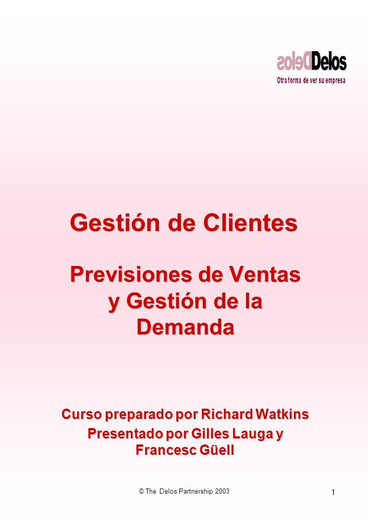 1 © The Delos Partnership 2003 Gestión de Clientes Previsiones de Ventas y Gestión de la Demanda Curso preparado por Richard Watkins Presentado por Gi