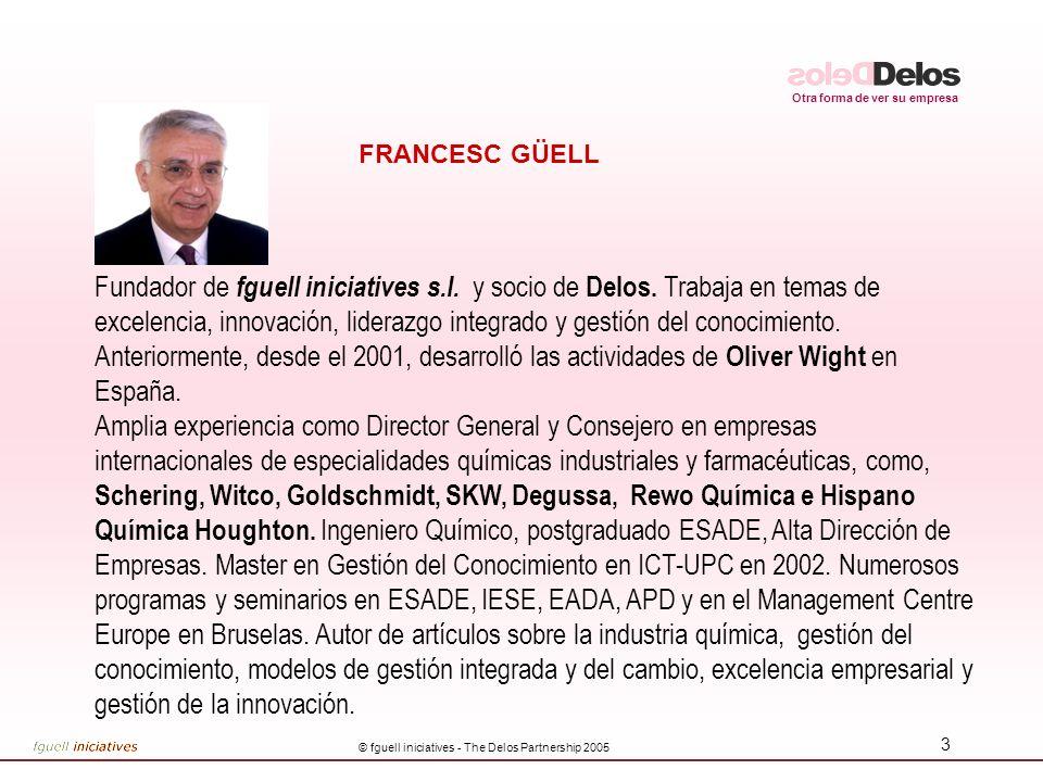 Otra forma de ver su empresa © fguell iniciatives - The Delos Partnership 2005 3 FRANCESC GÜELL Fundador de fguell iniciatives s.l.