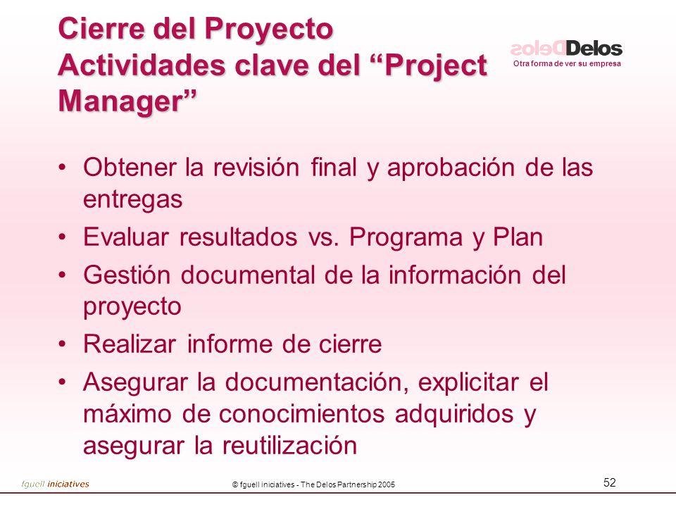 Otra forma de ver su empresa © fguell iniciatives - The Delos Partnership 2005 52 Obtener la revisión final y aprobación de las entregas Evaluar resul