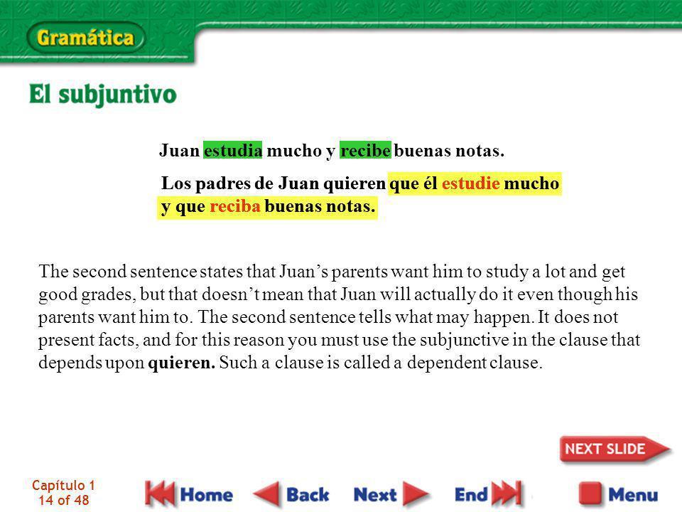 Capítulo 1 14 of 48 Los padres de Juan quieren que él estudie mucho y que reciba buenas notas. Juan estudia mucho y recibe buenas notas. The second se