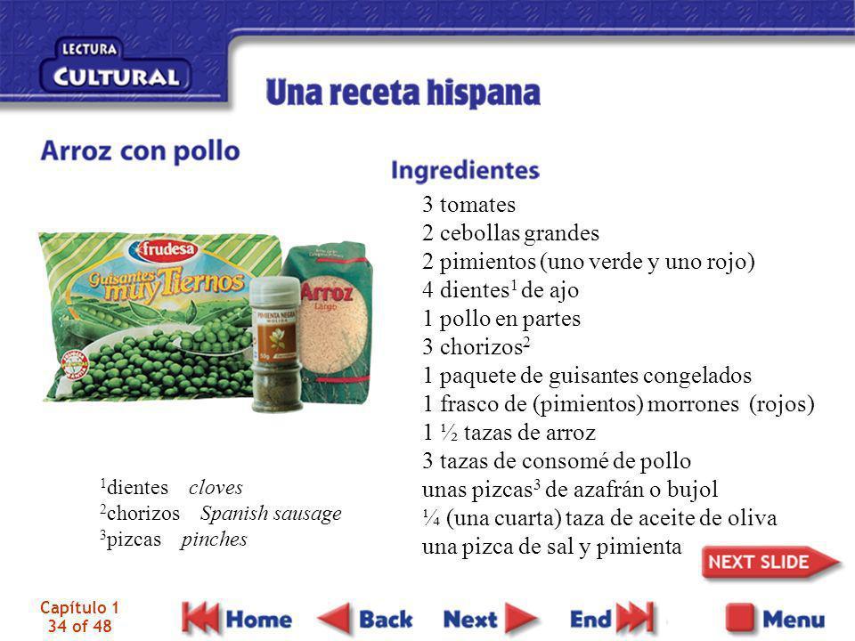 Capítulo 1 34 of 48 3 tomates 2 cebollas grandes 2 pimientos (uno verde y uno rojo) 4 dientes 1 de ajo 1 pollo en partes 3 chorizos 2 1 paquete de gui