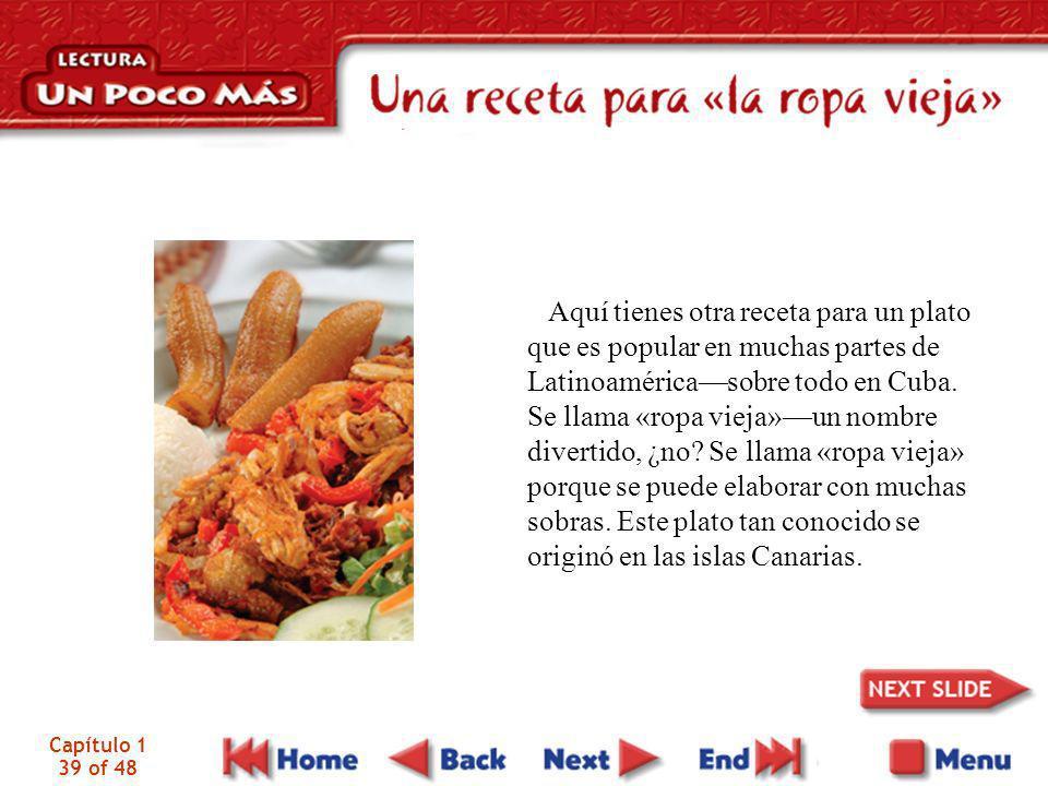 Capítulo 1 39 of 48 Aquí tienes otra receta para un plato que es popular en muchas partes de Latinoaméricasobre todo en Cuba. Se llama «ropa vieja»un