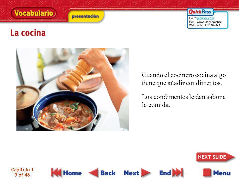 Capítulo 1 9 of 48 Cuando el cocinero cocina algo tiene que añadir condimentos. Los condimentos le dan sabor a la comida.